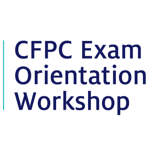 CFPC Exam Orientation Workshop