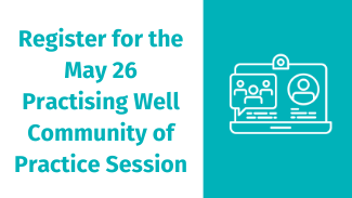 Registration for May 26 Practising Well Community of Practice Quick Link